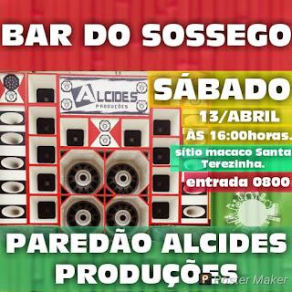 PAREDÃO ALCIDES PRODUÇÕES - Bar do Sossego - Sitio Macaco - Santa Terezinha-PE, A partir das 16:00hs