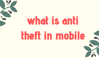 What is anti theft in mobile?