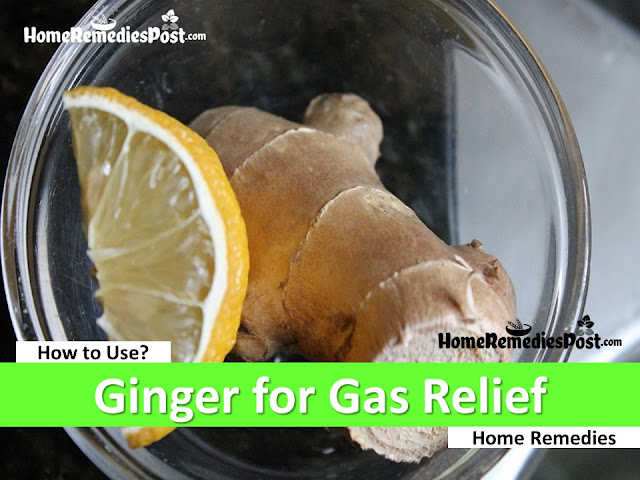 ginger for gas, home remedies for gas relief fast, how to get rid of stomach gas, how to use ginger for gas relief fast,