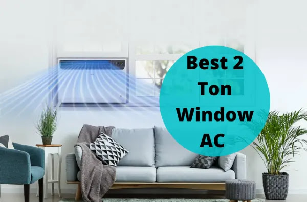 Best 2 Ton Window AC