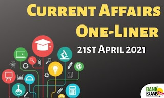 Current Affairs One-Liner: 21st April 2021