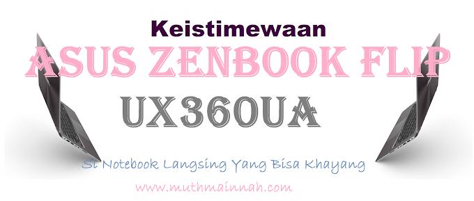 Keistimewaan ASUS Zenbook Flip UX360UA Si Notebook Langsing Yang Bisa Khayang