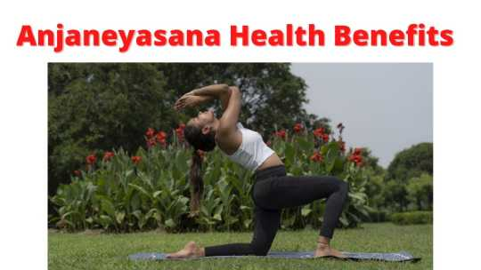 Anjaneyasana's steps benefits, and disadvantages.