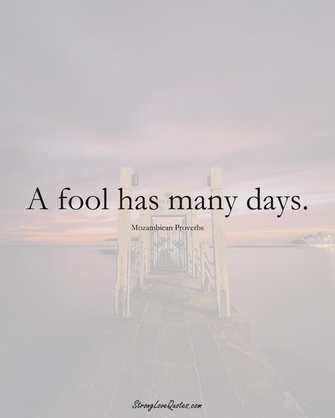 A fool has many days. (Mozambican Sayings);  #AfricanSayings