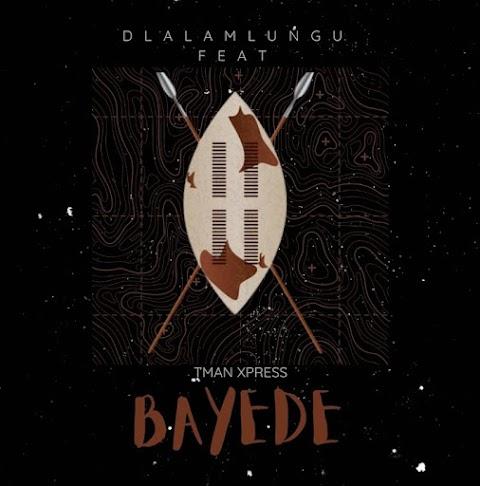 Dlala Mlungu - Bayede (feat. Tman Xpress)