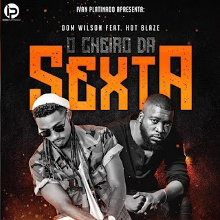 Dom Wilson - Cheiro da Sexta (feat Hot Blaze)