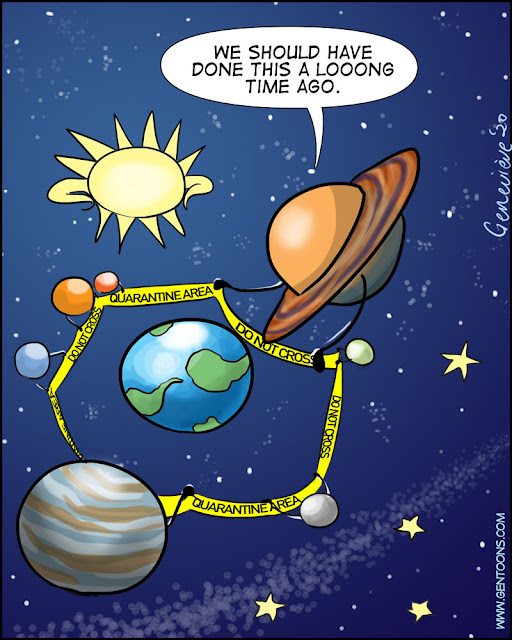 """the solar system. the earth is at the center, all the other planets are in a ring around it, putting up yellow crime scene-style tape that reads """"quarantine - do not enter."""" Saturn says. """"We should have done this a long time ago."""""""