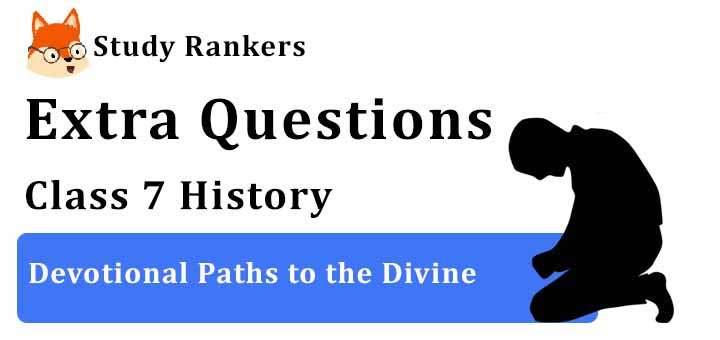 Devotional Paths to the Divine Extra Questions Chapter 8 Class 7 History