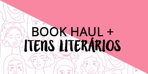 Book Haul + itens literários