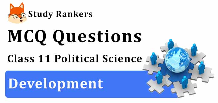 MCQ Questions for Class 11 Political Science: Ch 10 Development