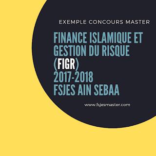 Exemple Concours Master Finance Islamique et gestion du Risque (FIGR) 2017-2018 - Fsjes Ain Sebaa