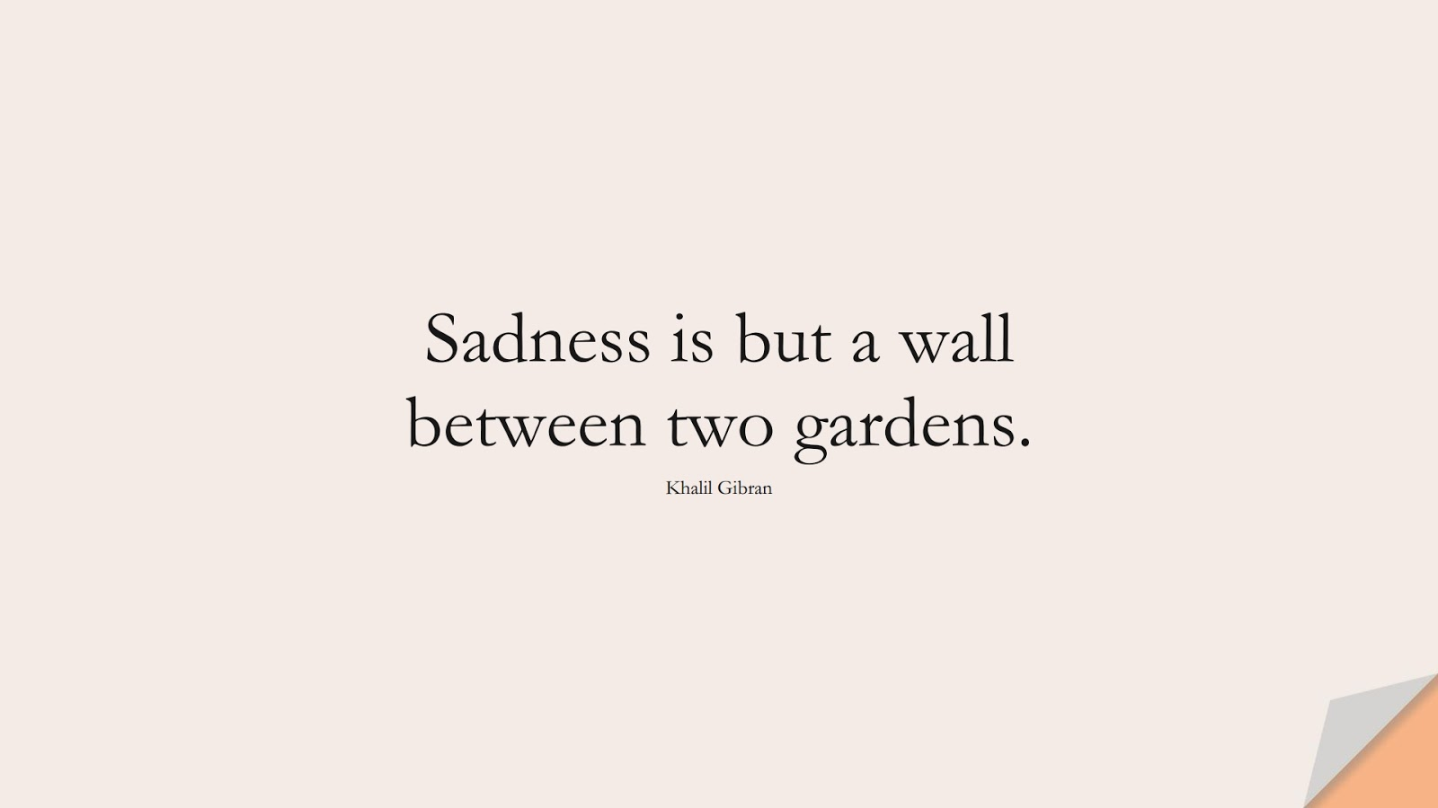 Sadness is but a wall between two gardens. (Khalil Gibran);  #SadLoveQuotes
