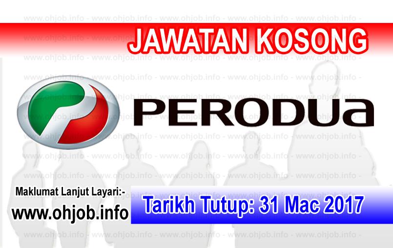 Jawatan Kerja Kosong PERODUA - Perusahaan Otomobil Kedua logo www.ohjob.info mac 2017