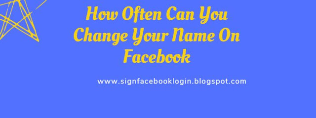 How Often Can You Change Your Name On Facebook