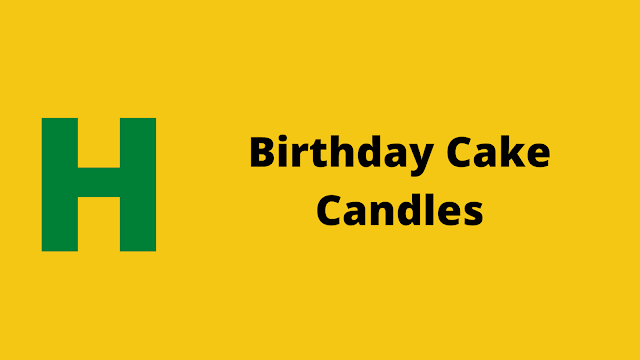 HackerRank Birthday Cake Candles solution