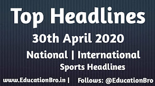 Top Headlines 30th April 2020: EducationBro