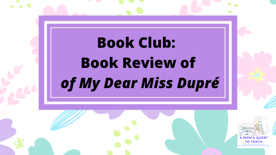 A Mom's Quest to Teach logo; Book Club: Book Review of My Dear Miss Dupré; floral background