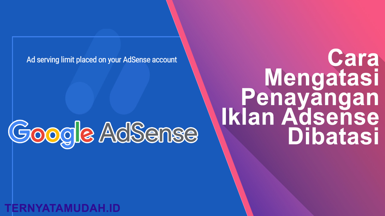 Cara Mengatasi Ad Serving Limit Placed On Your AdSense Account (Penayangan Iklan Adsense Dibatasi)