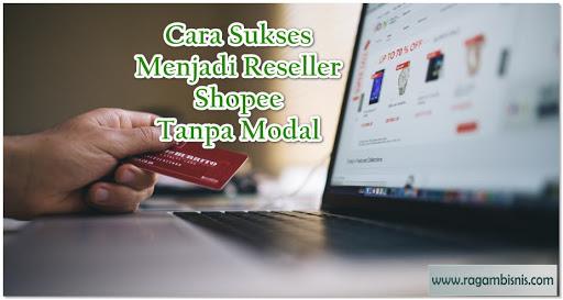 Adapun Beberapa Cara Menjadi Reseller Shopee Yaitu Dengan Tanpa Modalpun