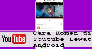 Cara Komen di Youtube Lewat Android 7