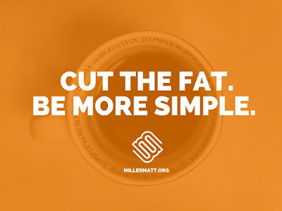 Cut the Fat. Be more Simple.