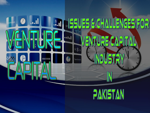 "Issue & Challenges of Venture Capital Industry In Pakistan, Pakistan's ""non-social"" business people require comparable and striking support. They require it, not from the altruistic or non-benefit world, but rather the private area. Capital markets can't be worked by any other individual."