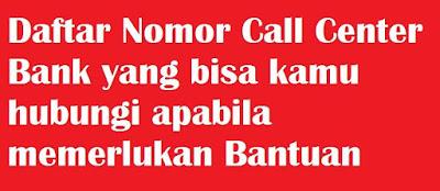 Masing masing Bank pastinya memberikan palayan Daftar Nomor Call Center Bank yang bisa kamu hubungi apabila memerlukan Bantuan