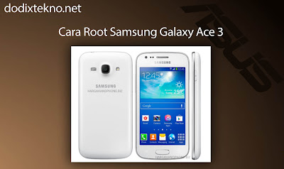Cara Root Samsung Galaxy Ace 3 GT S7270 dengan mudah
