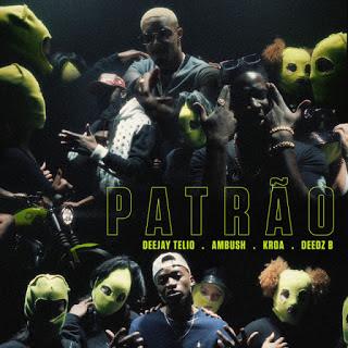Deejay Telio - Patrão (Feat Ambush, Kroa & Deedz B)