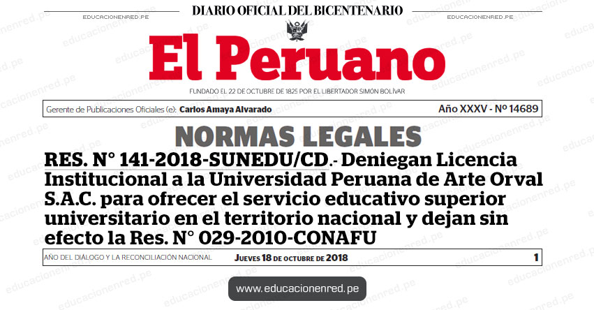 RES. N° 141-2018-SUNEDU/CD - Deniegan Licencia Institucional a la Universidad Peruana de Arte Orval S.A.C. para ofrecer el servicio educativo superior universitario en el territorio nacional y dejan sin efecto la Res. N° 029-2010-CONAFU - www.sunedu.gob.pe