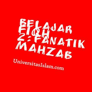 Belajar Fiqh 2 : Fanatik Mahzab Part 3