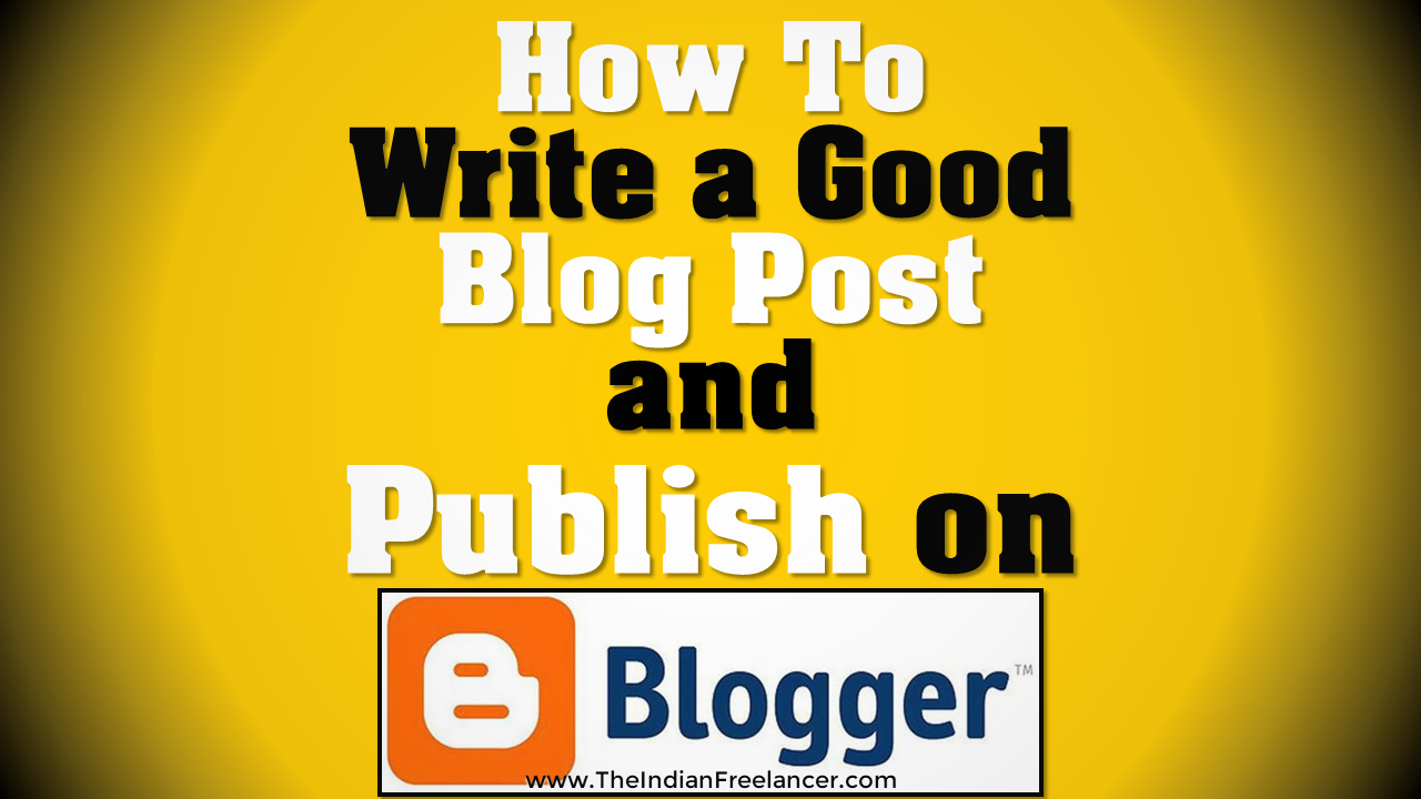 The Indian Freelancer  How to Write a Good Blog Post and Publish on ... 1a18287d2