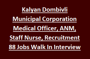 Kalyan Dombivli Municipal Corporation Medical Officer, ANM, Staff Nurse, Recruitment 2018 88 Govt Jobs Walk In Interview