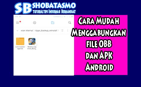 Cara Mudah Menggabungkan file OBB dan APK Android Wajib Dicoba
