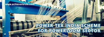 Power Tex India Scheme for Powerloom Sector - Quick Facts for SBI PO, IBPS PO, IBPS CLERK, NIACL ASSISTANT, NICL AO, BANK OF BARODA PO, SSC CGL