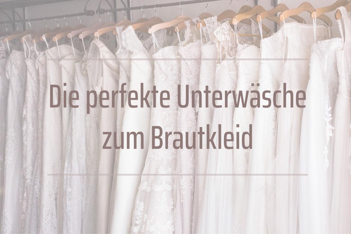 Hochzeit - Die perfekte Unterwäsche zum Brautkleid
