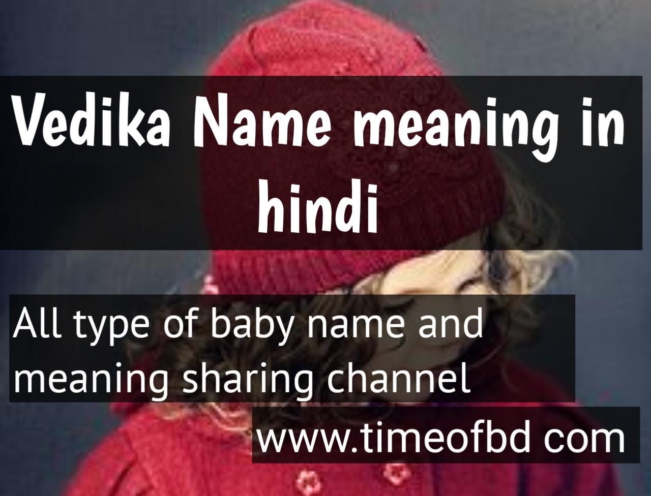 vedika  name meaning in hindi, vedika ka meaning ,vedika meaning in hindi dictioanry,meaning of vedika in hindi