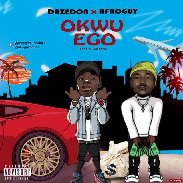 MUSIC: Dazedon ft. Afroguy - Okwu Ego [Prod. by SupaDiva]