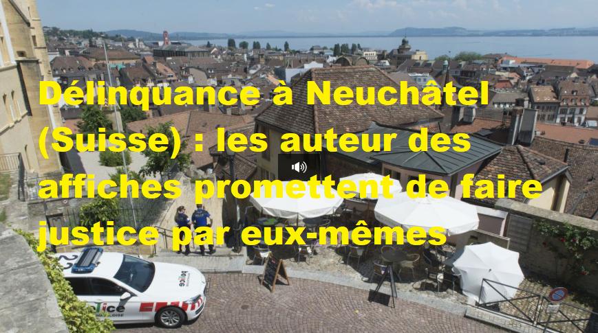 Délinquance à Neuchâtel (Suisse) : les auteur des affiches promettent de faire justice par eux-mêmes