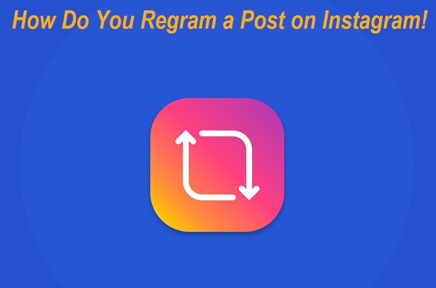 How Do You Regram a Post on Instagram