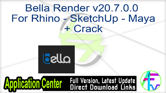 Bella Render v20.7.0.0 For Rhino – SketchUp – Maya + Crack