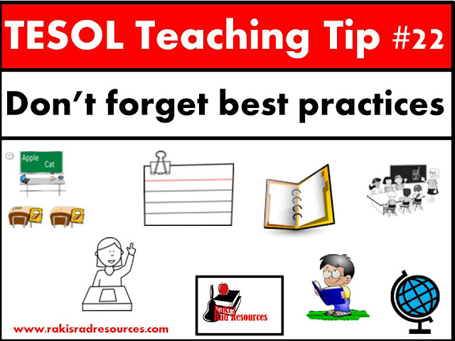 TESOL Teaching Tip #22 - Don't forget best practices. ESL or ELL students need the BEST teaching we can pull out. Their lack of language often leads to learning gaps, so they need you to be on your game all the time. For ideas on how to do this stop by my blog - Raki's Rad Resources.