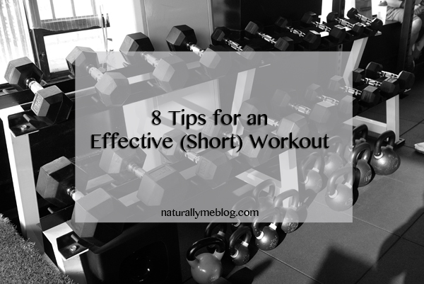 Naturally Me, 8 Tips for an Effective Short Workout, How To Get The Most Out of Your Workout, Workout Tips