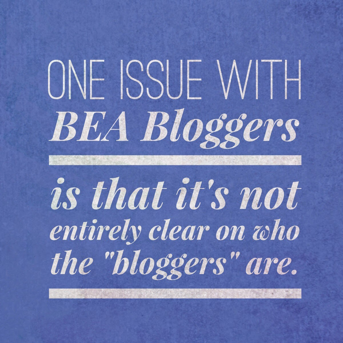 "Who are the ""bloggers"" BEA Bloggers is for? The 3 R's Blog"