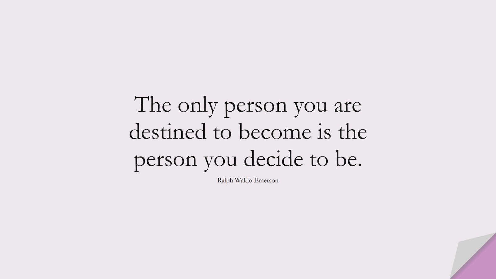 The only person you are destined to become is the person you decide to be. (Ralph Waldo Emerson);  #EncouragingQuotes