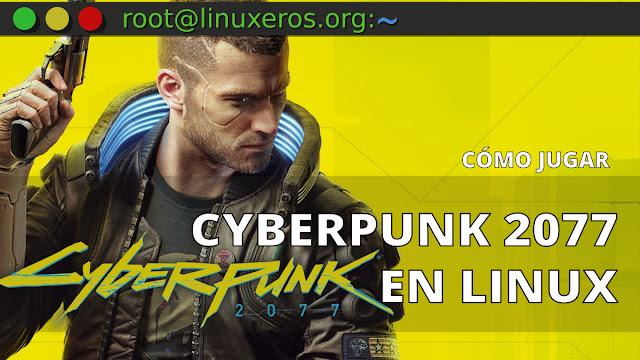 Cómo jugar Cyberpunk 2077 en Linux, con AMD y NVIDIA