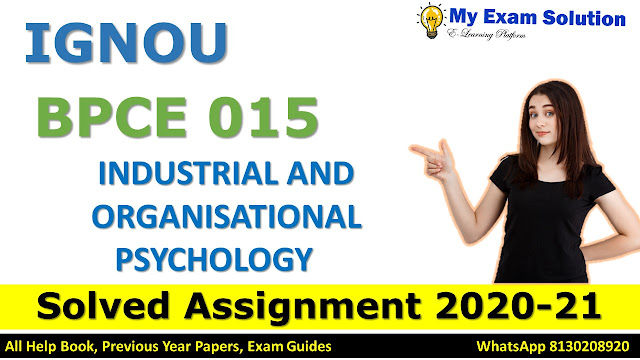 BPCE 015 INDUSTRIAL AND ORGANISATIONAL PSYCHOLOGY SOLVED ASSIGNMENT 2020-21, BPCE 015 Solved Assignment 2020-21