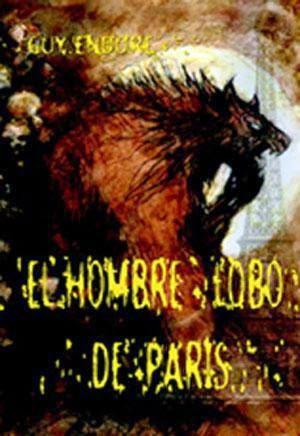 El hombre lobo en París, de Guy Endore.