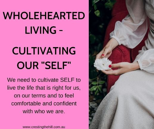 We need to cultivate SELF to live the life that is right for us, on our terms and to feel comfortable and confident with who we are.