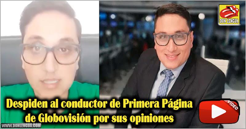 Despiden al conductor de Primera Página de Globovisión por sus opiniones